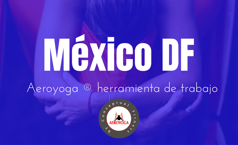 México DF, Método Aeroyoga y Aeropilates : formación continua del instructorado